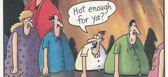"A ""Far Side"" cartoon of people in hell; one asks, ""Hot enough for ya?"""